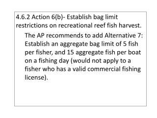 4.6.2Action 6(b) - Establish  bag limit restrictions on recreational reef fish harvest.