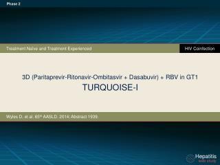 3 D (Paritaprevir-Ritonavir-Ombitasvir + Dasabuvir) + RBV in GT1  TURQUOISE-I