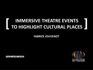 IMMERSIVE THEATRE EVENTS TO HIGHLIGHT CULTURAL PLACES