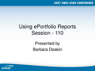 Using ePortfolio Reports Session - 110