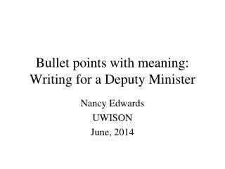 Bullet points with meaning: Writing for a Deputy Minister