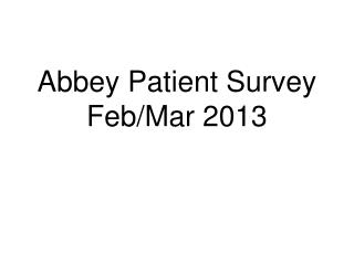 Abbey Patient Survey Feb/Mar 2013