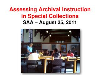 Assessing Archival Instruction in Special Collections SAA – August 25, 2011