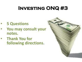 Investing  ONQ #3