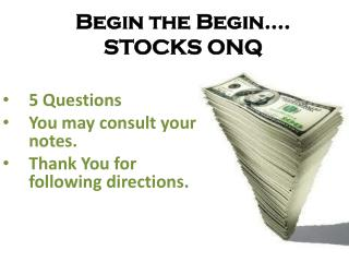 Begin the Begin…. STOCKS ONQ