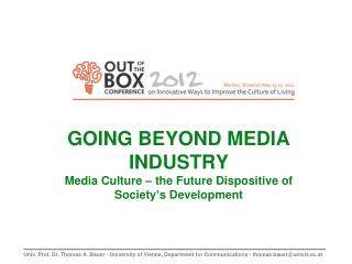 GOING BEYOND MEDIA INDUSTRY Media Culture – the Future Dispositive of Society ' s Development