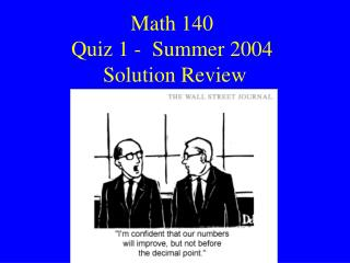 Math 140 Quiz 1 -  Summer 2004  Solution Review