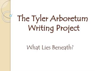 The Tyler Arboretum  Writing Project