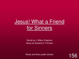 Jesus! What a Friend  for Sinners