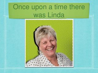 Once upon a time there was Linda