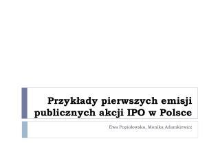 Przyk?ady pierwszych emisji publicznych akcji IPO w Polsce