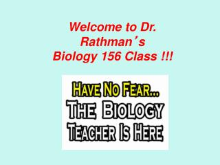 Welcome to Dr. Rathman � s  Biology 156 Class !!!