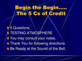 Begin the Begin….. The 5 Cs of Credit