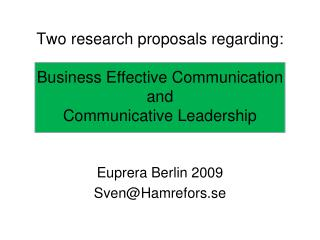 Two research proposals regarding: Business Effective Communication and Communicative Leadership