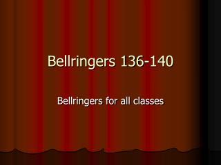 Bellringers 136-140