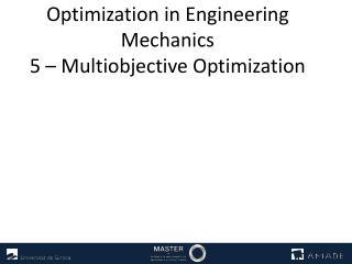 Optimization in Engineering Mechanics 5 – Multiobjective Optimization