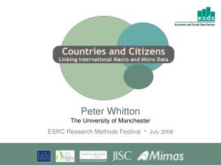 Peter Whitton The University of Manchester ESRC Research Methods Festival  -  July 2008