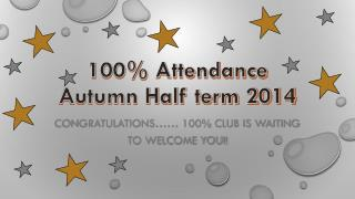 100% Attendance  Autumn Half term 2014