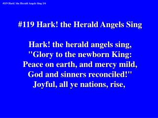 "#119 Hark! the Herald Angels Sing Hark! the herald angels sing, ""Glory to the newborn King:"