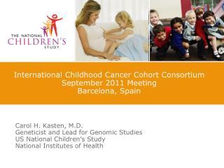 International Childhood Cancer Cohort Consortium September 2011 Meeting  Barcelona, Spain