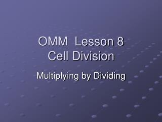 OMM  Lesson 8 Cell Division