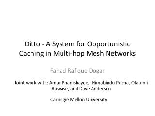 Ditto - A System for Opportunistic Caching in Multi-hop Mesh Networks