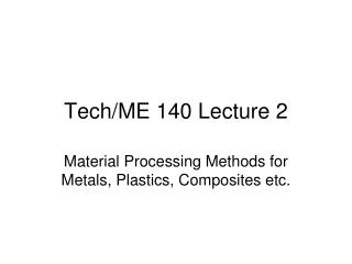 Tech/ME 140 Lecture 2