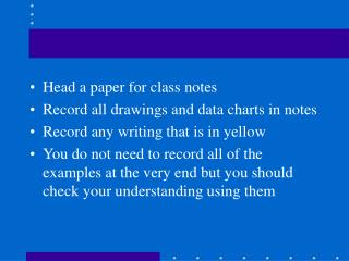 Head a paper for class notes  Record all drawings and data charts in notes