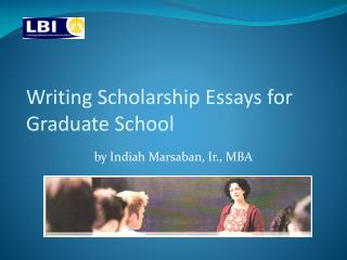 Writing Scholarship Essays for Graduate School