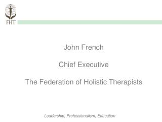 John French Chief Executive The Federation of Holistic Therapists