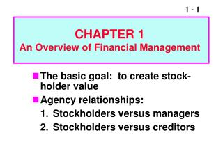 The basic goal:  to create stock-holder value Agency relationships:  1. Stockholders versus managers  2. Stockholders ve