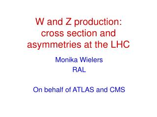 W and Z production:             cross section and asymmetries at the LHC