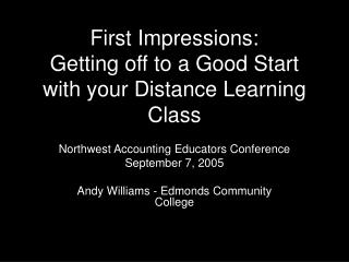 First Impressions: Getting off to a Good Start with your Distance Learning Class