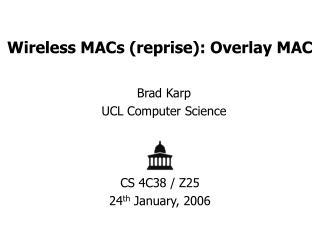 Wireless MACs (reprise): Overlay MAC