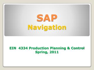 SAP Navigation   EIN  4334 Production Planning  Control Spring, 2011
