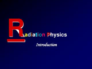 R a d i a t i o n P hysics Introduction