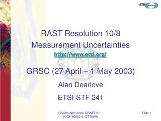 RAST Resolution 10/8 Measurement Uncertainties etsi/ GRSC (27 April – 1 May 2003)