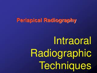 Intraoral Radiographic Techniques