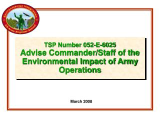 TSP Number 052-E-6025 Advise Commander/Staff of the Environmental Impact of Army Operations