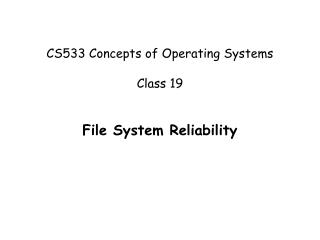 CS533 Concepts of Operating Systems Class 19