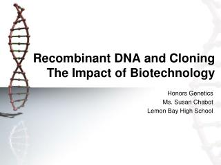 Recombinant DNA and Cloning The Impact of Biotechnology