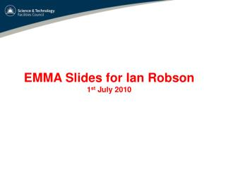 EMMA Slides for Ian Robson 1 st  July 2010