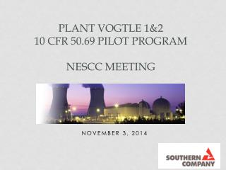 Plant Vogtle 1&2 10 CFR  50.69 Pilot Program NESCC Meeting