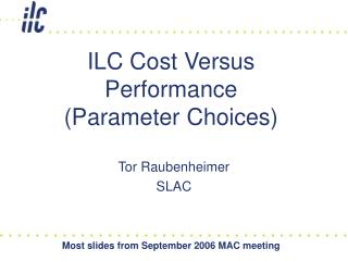 ILC Cost Versus Performance (Parameter Choices)