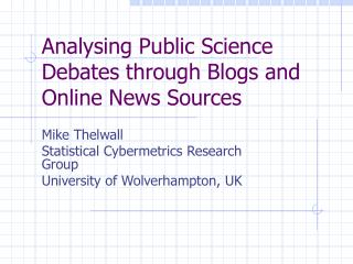 Analysing Public Science Debates through Blogs and Online News Sources