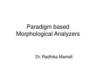 Paradigm based Morphological Analyzers