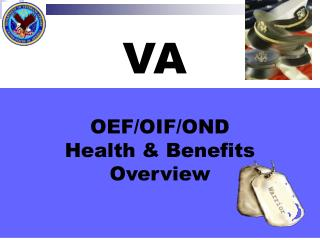 OEF/OIF/OND Health & Benefits Overview