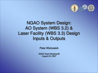 NGAO System Design: AO System (WBS 3.2) &  Laser Facility (WBS 3.3) Design Inputs & Outputs