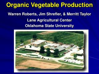 Organic Vegetable Production Warren Roberts, Jim Shrefler, & Merritt Taylor