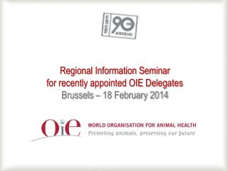 Regional Information Seminar  for recently appointed OIE Delegates Brussels – 18 February 2014